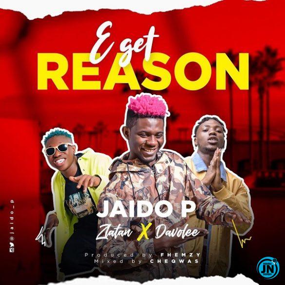 Jaido P – E Get Reason ft. Zlatan, Davolee
